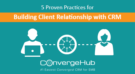 5 Proven Practices for Building Client Relationship with CRM