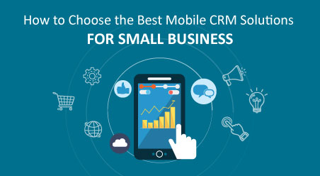 How-to-Choose-the-Best-Mobile-CRM-Solutions-for-Small-Business
