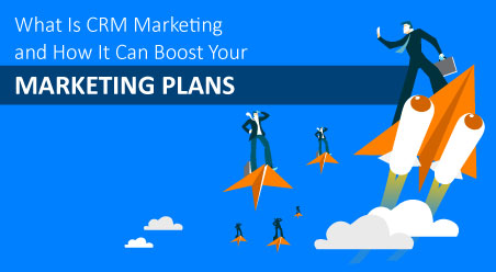 What-Is-CRM-Marketing-and-How-It-Can-Boost-Your-Marketing-Plans