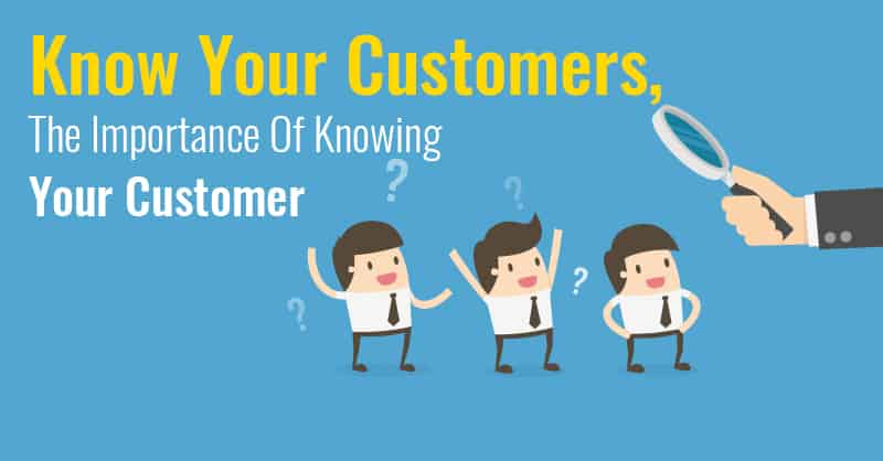 The Importance Of Knowing Your Customer