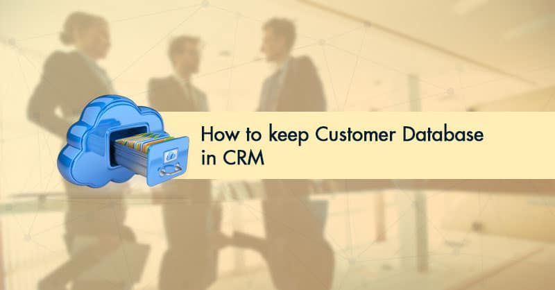 How to keep Customer Database in CRM