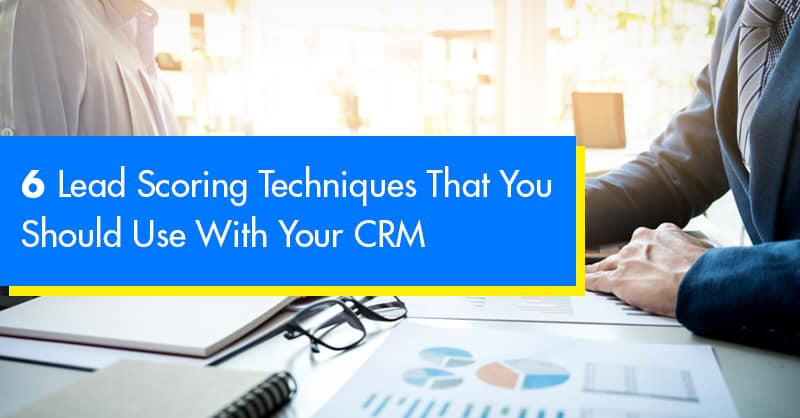 6 Lead Scoring Techniques That You Should Use With Your CRM