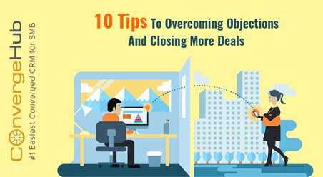 10 Tips To Overcoming Objections In Sales & Closing More Deals