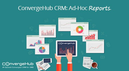Best SMB CRM ConvergeHub Feature Focus: Ad-Hoc Reporting