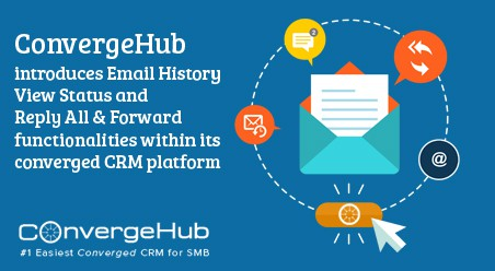 ConvergeHub introduces Email History View Status and Reply All & Forward functionalities within its converged CRM platform