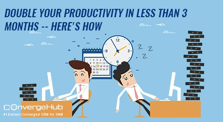 Double your Productivity in Less than 3 Months by ConvergeHub CRM