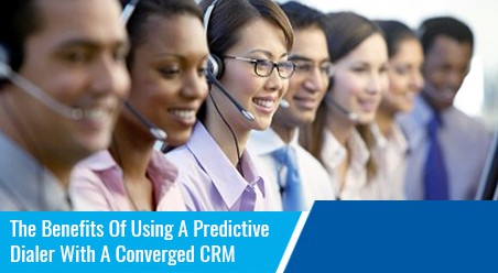 The Benefits Of Using A Predictive Dialer With A Converged CRM