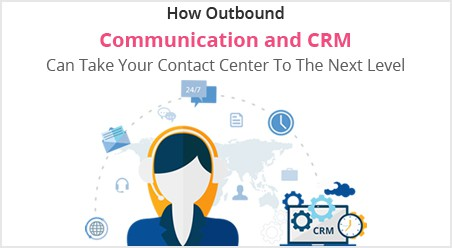 Outbound Communication with CRM takes your business ahead
