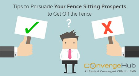 Tips to Persuade Your Fence Sitting Prospects to Get Off the Fence