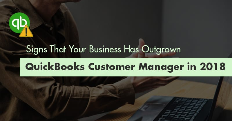 Signs That Your Business Has Outgrown QuickBooks Customer Manager in 2018