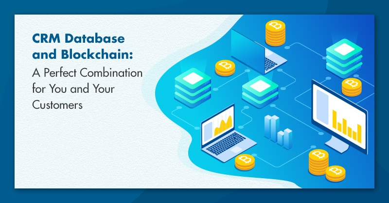 CRM Database and Blockchain: A Perfect Combination for You and Your Customers