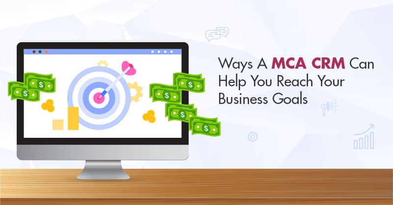 Ways A MCA CRM Can Help You Reach Your Business Goals