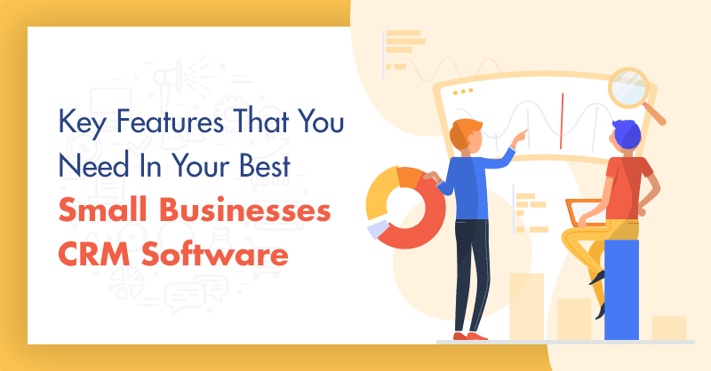 Key Features That You Need In Your Best Small Businesses CRM Software