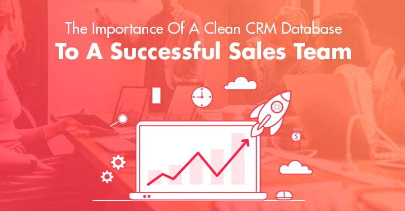 The Importance Of A Clean CRM Database To A Successful Sales Team
