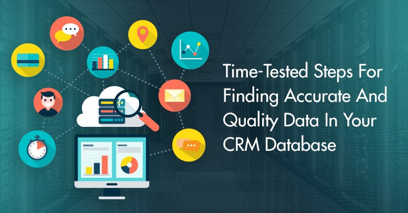 Time-Tested Steps For Finding Accurate And Quality Data In Your CRM Database