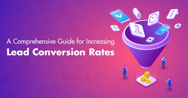 A Comprehensive Guide for Increasing Lead Conversion Rates