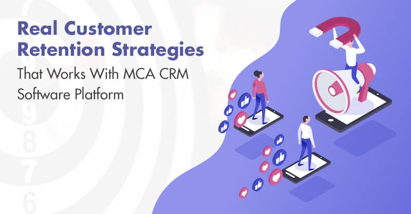 Real Customer Retention Strategies That Works With MCA CRM Software Platform
