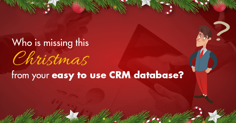 Who Is Missing This Christmas From Your Easy To Use CRM Database