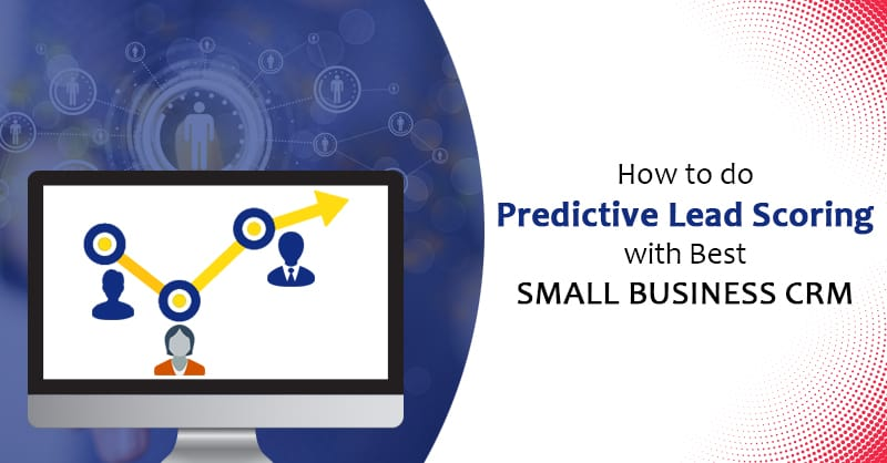 How To Do Predictive Lead Scoring With Best Small Business CRM