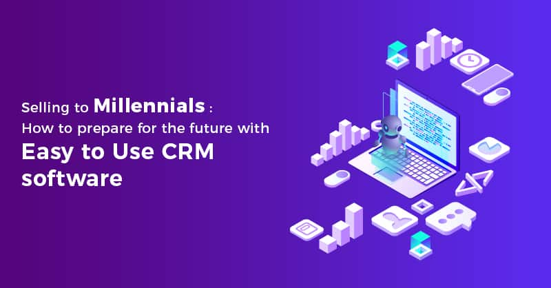 Selling to Millennials: How to prepare for the future with Easy to Use CRM software