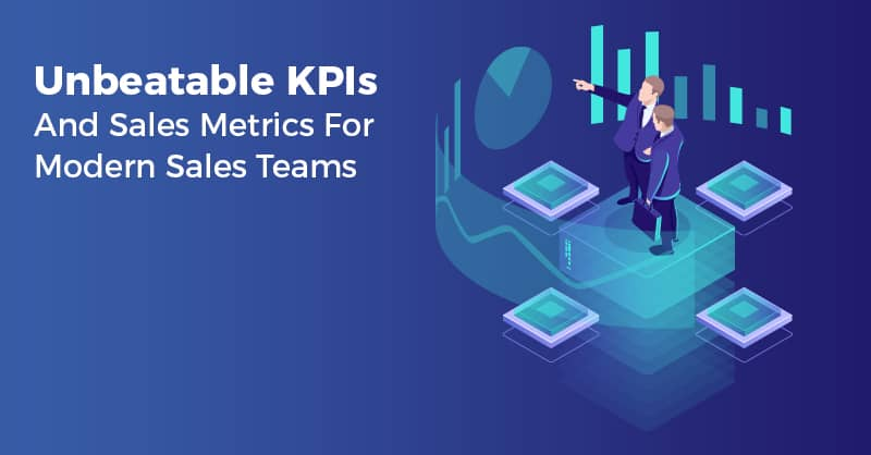 Unbeatable KPIs And Sales Metrics For Modern Sales Teams
