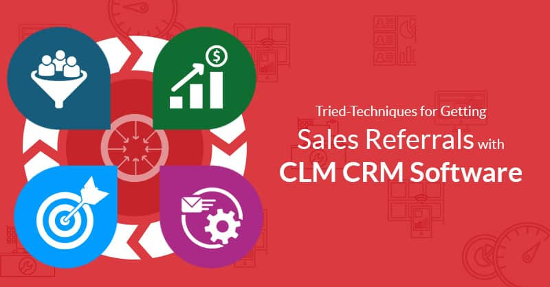 Techniques For Getting Sales Referrals With CLM CRM Software