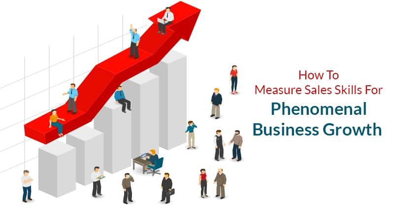 How To Measure Sales Skills For Phenomenal Business Growth