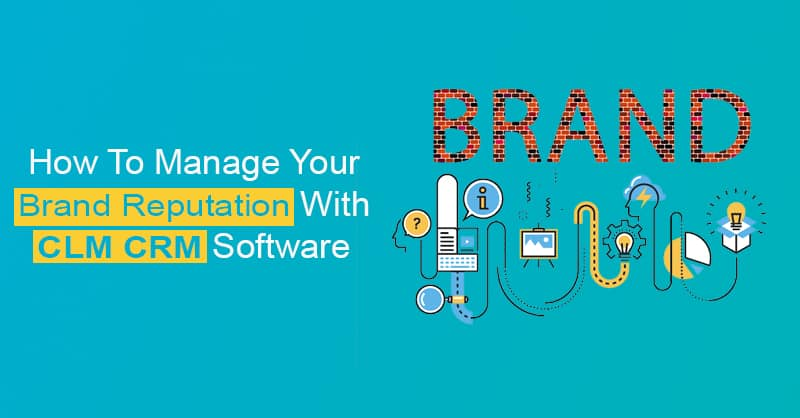 How To Manage Your Brand Reputation With CLM CRM Software