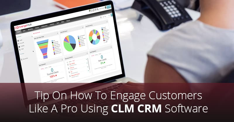 Tip On How To Engage Customers Like A Pro Using CLM CRM Software
