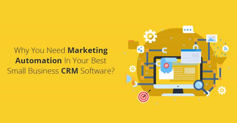 Why You Need Marketing Automation In Your Best Small Business CRM Software
