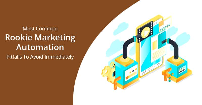 Most Common Rookie Marketing Automation Pitfalls To Avoid Immediately