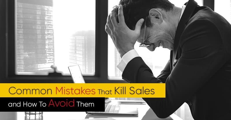Common Mistakes That Kill Sales and How To Avoid Them