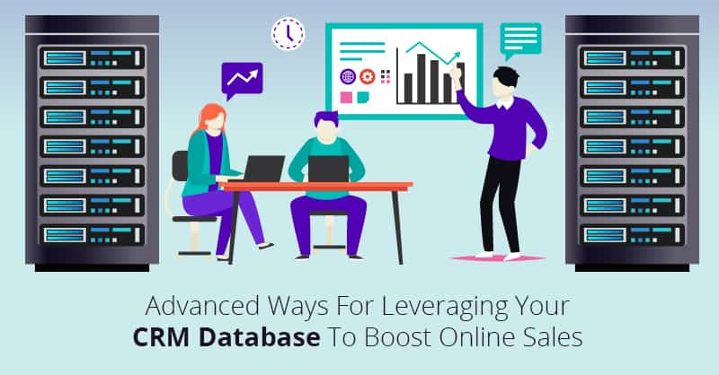 Advanced Ways for Leveraging Your CRM Database to Boost Online Sales