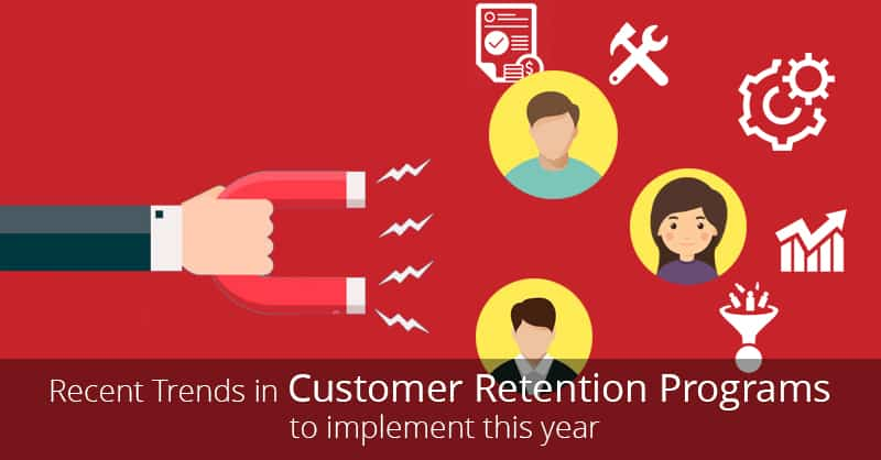 Recent Trends in Customer Retention Programs to Implement This Year