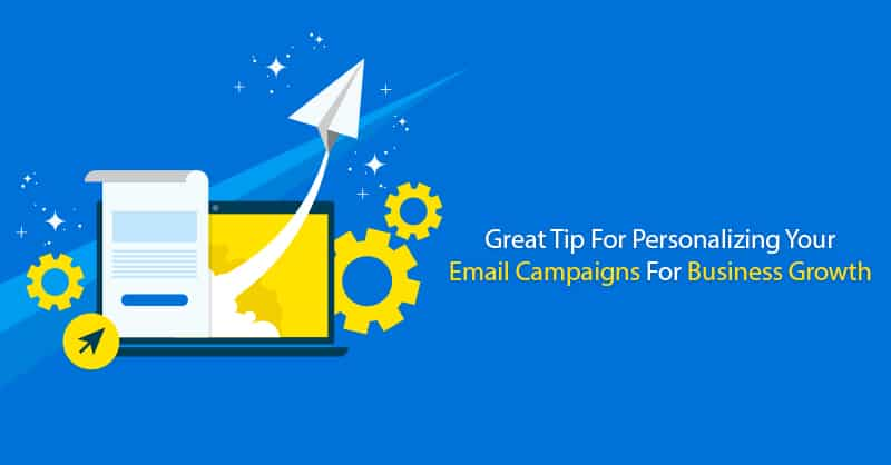Great Tip For Personalizing Your Email Campaigns For Business Growth