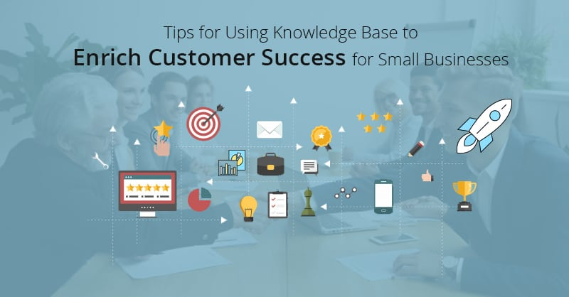 Tips for Using Knowledge Base to Enrich Customer Success for Small Businesses