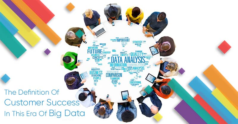 The Definition Of Customer Success In This Era Of Big Data