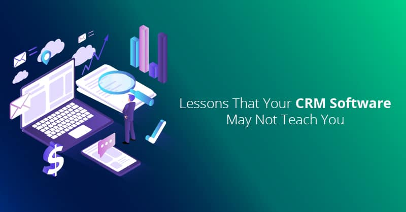 Lessons That Your CRM Software May Not Teach You