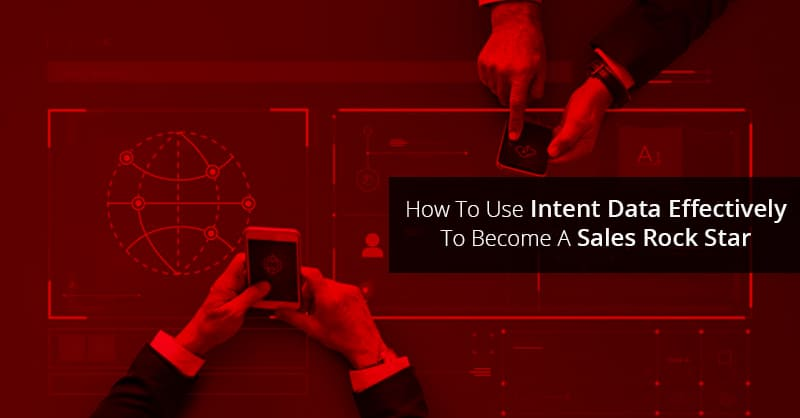 How To Use Intent Data Effectively To Become A Sales Rock Star