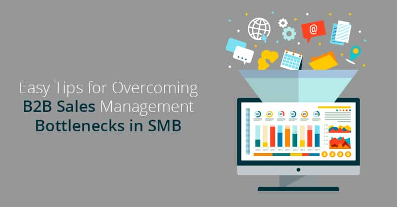 Easy Tips for Overcoming B2B Sales Management Bottlenecks in SMB