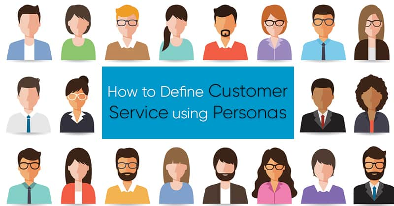 How to Define Customer Service Using Personas