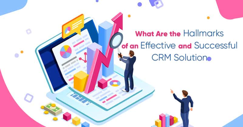 What Are the Hallmarks of an Effective and Successful CRM Solution