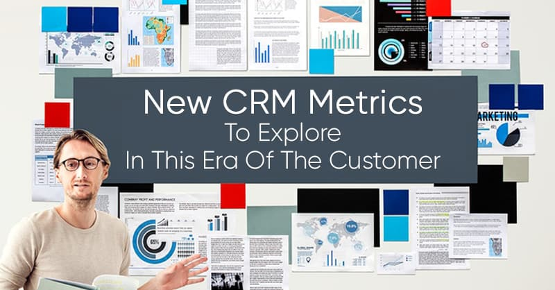 New CRM Metrics To Explore In This Era Of The Customer