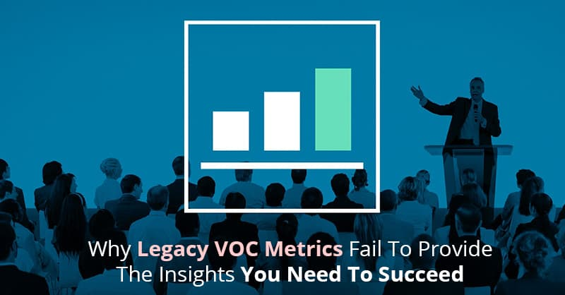 Why Legacy VOC Metrics Fail To Provide The Insights You Need To Succeed