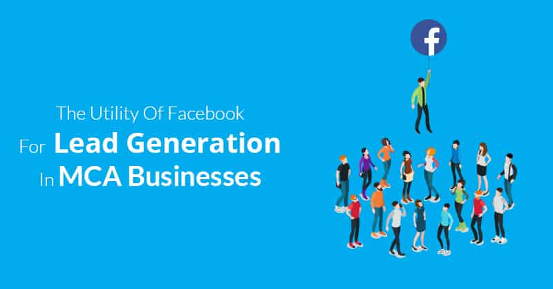 The Utility Of Facebook For Lead Generation In MCA Businesses