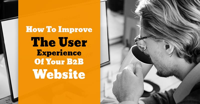 How To Improve The User Experience Of Your B2B Website