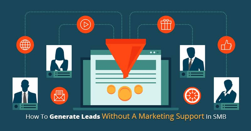 How To Generate Leads Without A Marketing Support In SMB