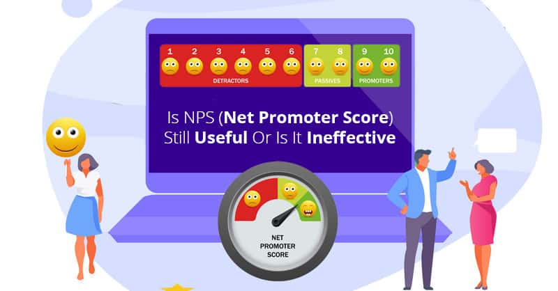 Is NPS (Net Promoter Score) Still Useful Or Is It Ineffective