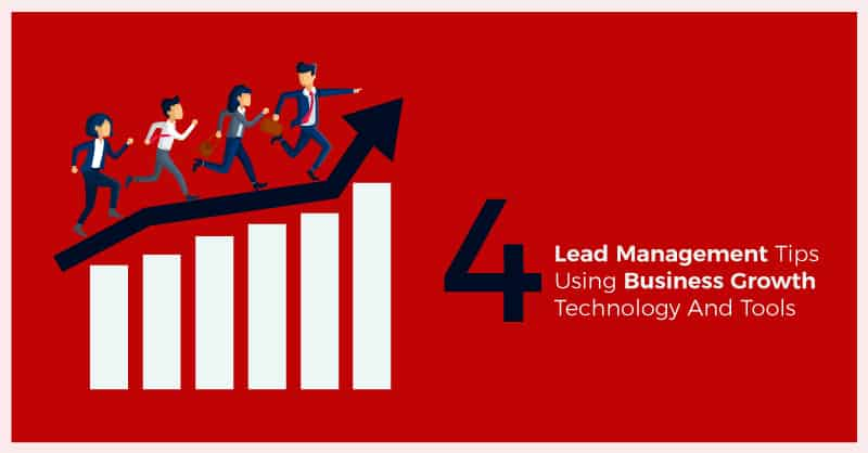 4 Lead Management Tip Using Business Growth Technology And Tools