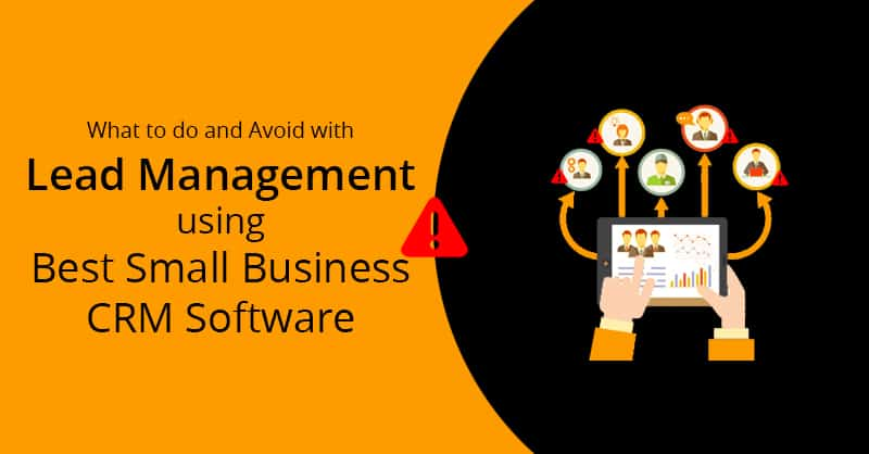 What To Do And Avoid With Lead Management Using Best Small Business CRM Software